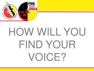 HOW WILL YOU FIND YOUR VOICE?