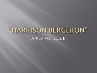 """Harrison  bergeron """