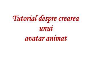 Tutorial despre crearea unui avatar animat