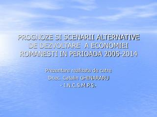 PROGNOZE SI SCENARII ALTERNATIVE DE DEZVOLTARE  A ECONOMIEI ROMANESTI IN PERIOADA 2005-2014