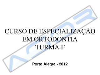 CURSO DE ESPECIALIZAÇÃO  EM ORTODONTIA TURMA F