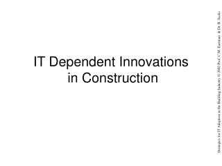 IT Dependent Innovations  in Construction