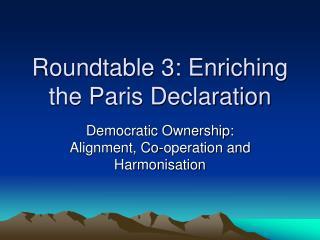 Roundtable 3: Enriching the Paris Declaration