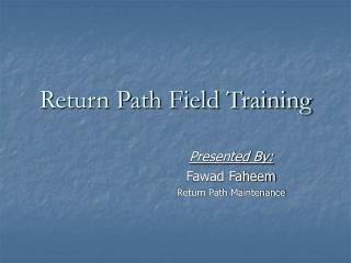 Return Path Field Training