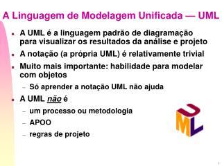 A Linguagem de Modelagem Unificada — UML