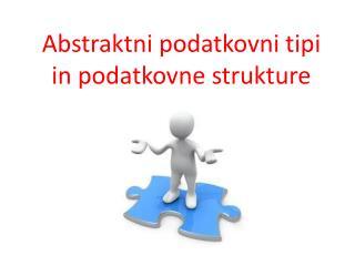 Abstraktni podatkovni tipi in  podatkovne strukture