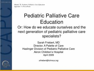 Sarah Friebert, MD Director, A Palette of Care Haslinger Division of Pediatric Palliative Care