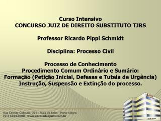 Curso Intensivo  CONCURSO JUIZ DE DIREITO SUBSTITUTO TJRS Professor Ricardo Pippi Schmidt
