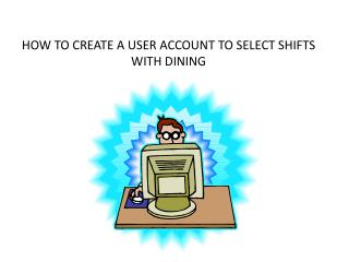 HOW TO CREATE A USER ACCOUNT TO SELECT SHIFTS WITH DINING