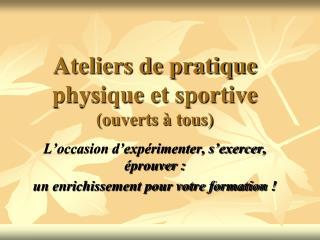 Ateliers de pratique physique et sportive (ouverts à tous)