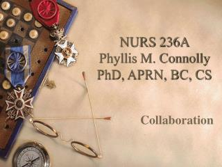 NURS 236A Phyllis M. Connolly PhD, APRN, BC, CS