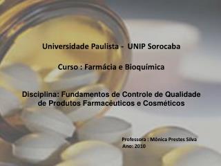 Universidade Paulista -  UNIP Sorocaba Curso : Farmácia e Bioquímica