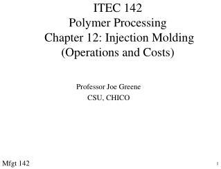 ITEC 142 Polymer Processing  Chapter 12: Injection Molding Operations and Costs