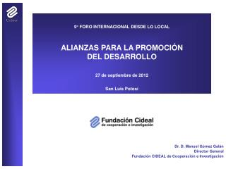 Dr. D. Manuel Gómez Galán Director General Fundación CIDEAL de Cooperación e Investigación