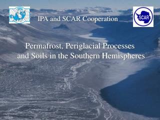 Permafrost, Periglacial Processes  and Soils in the Southern Hemispheres