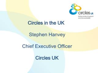 Circles in the UK                  Stephen Hanvey             Chief Executive Officer