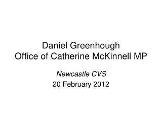 Daniel Greenhough Office of Catherine McKinnell MP