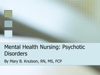 Mental Health Nursing: Psychotic Disorders