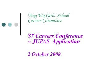Ying Wa Girls� School Careers Committee S7 Careers Conference  ~ JUPAS  Application 2 October 2008