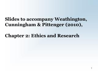 Slides to accompany Weathington, Cunningham & Pittenger (2010),  Chapter 2: Ethics and Research