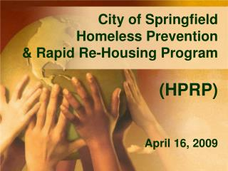 City of Springfield   Homeless Prevention   Rapid Re-Housing Program   HPRP   April 16, 2009
