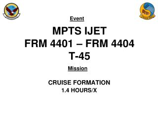 MPTS IJET FRM 4401 – FRM 4404 T-45