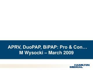 APRV, DuoPAP, BiPAP: Pro & Con… M Wysocki – March 2009
