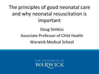 The principles of good neonatal care and why neonatal resuscitation is important