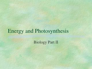 Energy and Photosynthesis