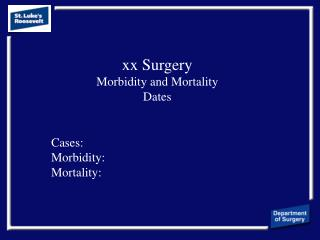 xx Surgery  Morbidity and Mortality Dates