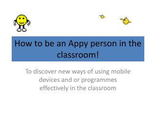 How to be an Appy person in the classroom!