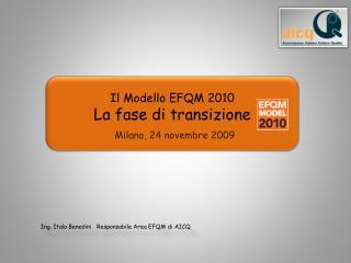 Il Modello EFQM 2010 La fase di transizione Milano, 24  novembre  2009
