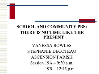 SCHOOL AND COMMUNITY PBS: THERE IS NO TIME LIKE THE PRESENT VANESSA BOWLES STEPHANIE DECOTEAU