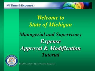 Welcome to  State of Michigan Managerial and Supervisory Expense Approval & Modification Tutorial