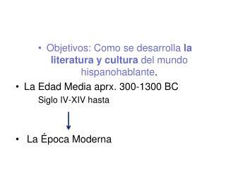 Objetivos: Como se desarrolla  la literatura y cultura  del mundo hispanohablante .