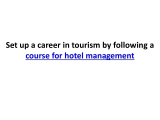 Set up a career in tourism by following a course for hotel m