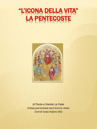 """""""L'icona della vita"""" La pentecoste"""