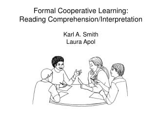 Formal Cooperative Learning: Reading Comprehension/Interpretation Karl A. Smith Laura Apol
