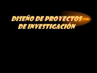 DISEÑO DE PROYECTOS DE INVESTIGACIÓN