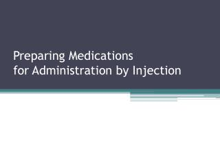 Preparing Medications for Administration by Injection