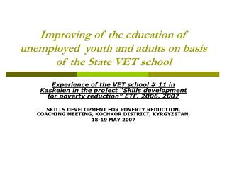 Improving of the education of unemployed  youth and adults on basis of the State VET school