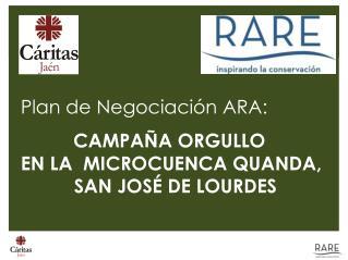 Plan de Negociación ARA: CAMPAÑA ORGULLO EN LA  MICROCUENCA QUANDA,           SAN JOSÉ DE LOURDES