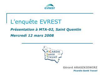 L'enquête EVREST Présentation à MTA-02, Saint Quentin Mercredi 12 mars 2008