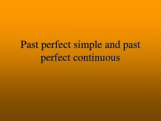 Past perfect simple and past perfect continuous