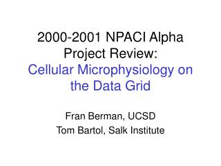 2000-2001 NPACI Alpha Project Review:   Cellular Microphysiology on the Data Grid