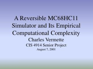 A Reversible MC68HC11 Simulator and Its Empirical Computational Complexity Charles Vermette