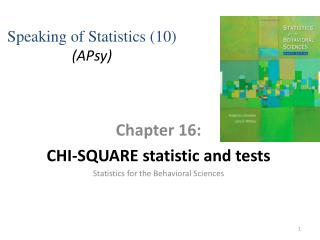 Chapter  16:  CHI-SQUARE  statistic and tests Statistics for the Behavioral Sciences