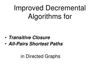 Improved Decremental Algorithms for