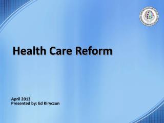 April 2013 Presented by: Ed Kiryczun