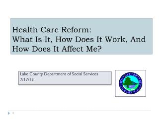 Health Care Reform:   What Is It, How Does It Work, And How Does It Affect Me?